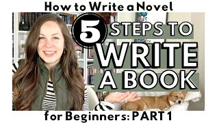 5 Steps You NEED TO KNOW to Write a Book | HOW TO WRITE A NOVEL for Beginners series | Part 1