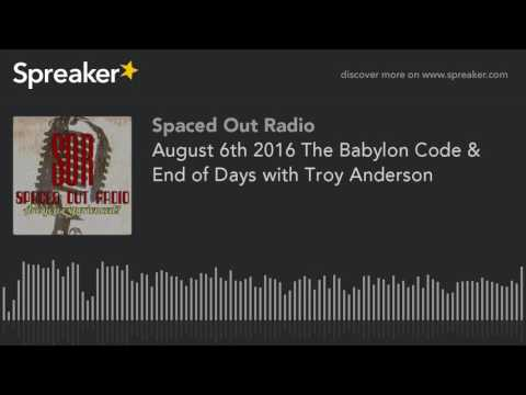 August 6th 2016 The Babylon Code & End of Days with Troy Anderson