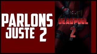 PARLONS JUSTE 2 - Deadpool 2 !!