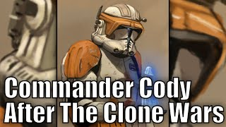What happened to Commander Cody after the Clone Wars