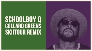 Schoolboy Q - Collard Greens (SkiiTour Remix)