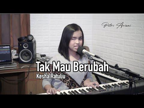 Tak Mau Berubah - Kesha Ratuliu (putri Ariani Cover)