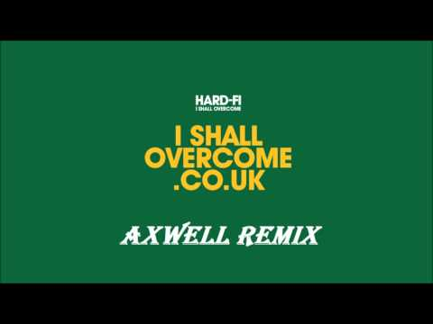 Hard-Fi - I Shall Overcome (Axwell Remix)