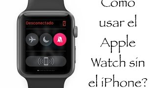 Cómo usar el Apple Watch sin un iPhone