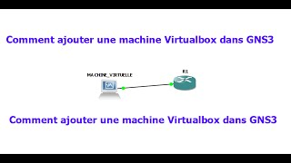 Comment ajouter une Machine Virtualbox dans GNS3