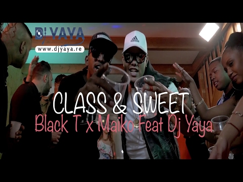 Class And Sweet - Black T X Maiko Feat Dj Yaya [ Cmg Prod ]- Octobre 2016 - Clip Officiel
