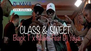 Class & Sweet - Black T X Maiko Feat Dj Yaya [ Cmg Prod ]- Octobre 2016 - Clip Officiel