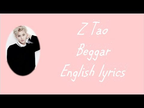Ztao- Beggar (English Lyrics)