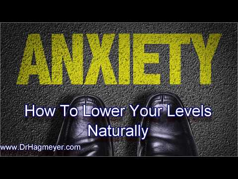 How To Lower Your Anxiety Levels Naturally-Dr Hagmeyer
