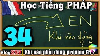 Học Tiếng Pháp # 34 : Khi nào phải dùng chữ EN (pronom) và dùng bằng cách nào ?- vlog 257