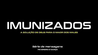 Teaser - Nova série de mensagens: IMUNIZADOS