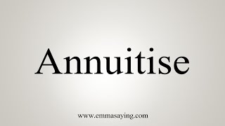 How To Pronounce Annuitise