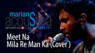 Meet Na Mila Re Man Ka (Cover ) -@Marians  Acoustica Concert Thumbnail