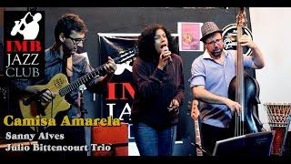 Baixar CAMISA AMARELA - Sanny Alves e Julio Bittencourt Trio - AO VIVO IMB JAZZ CLUB