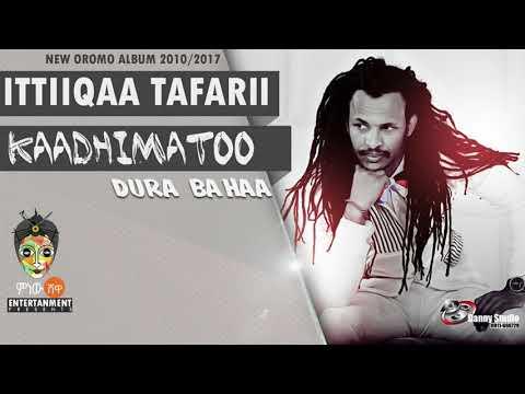 Ittiiqaa Tafarii - Kaadhimatoo - New Oromo Music 2017(Official Video)