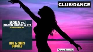 Aqua vs. Martin Solveig & GTA - Intoxicated Barbie Girl (Rob & Chris Bootleg)