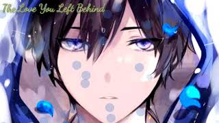 Download 《Nightcore》- ♡The Love You Left Behind♡ Mp3