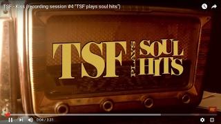 "TSF - Kiss (recording Session #4 ""TSF Plays Soul Hits"")"