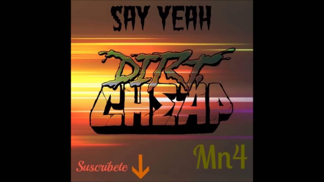 Download Dirt Cheap - Say Yeah