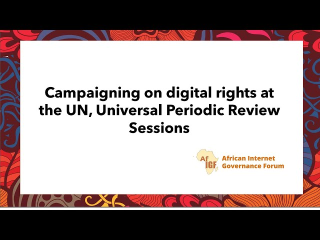 vAfIGF 2020 #W2 Campaigning on digital rights at the UN, Universal Periodic Review Sessions