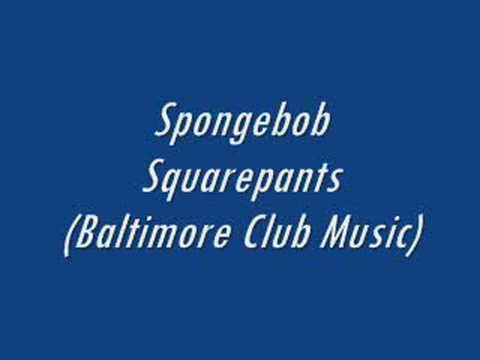 Baltimore Club Music-SpongeBob Squarepants