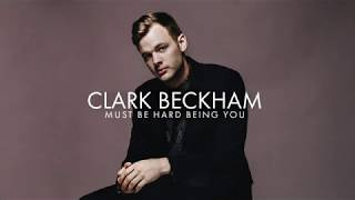 Clark Beckham - Must Be Hard Being You