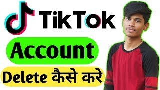 How To Delete Tik Tok Account Permanently in Hindi || Tik Tok Account Delete Kaise Kare 2020