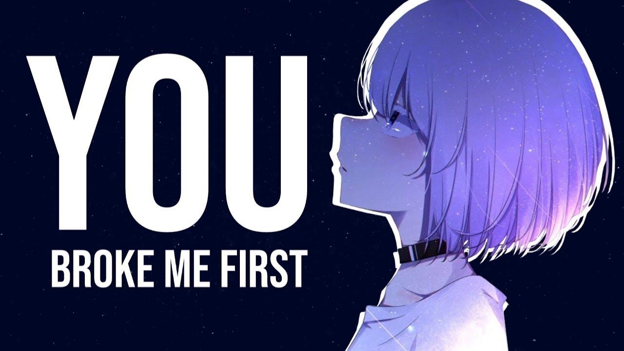 Nightcore - you broke me first // lyrics