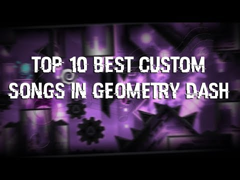 Top 10 Best Custom Songs In Geometry Dash