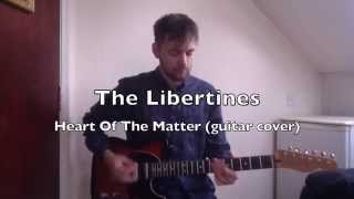 The Libertines - Heart Of The Matter (guitar cover)