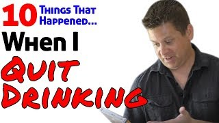 10 Things That Happened When I Quit Drinking Alcohol - #3 Is Surprising!
