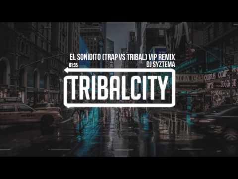 DJ Syztema - El Sonidito (Trap Vs Tribal) VIP REMIX