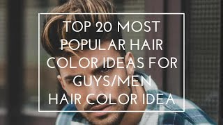 Top 20 Most Popular Hair Color Ideas For Guys\Men 2018 ❤️ Guys Hair Trends ❤️ Guys Hair Color Ideas!
