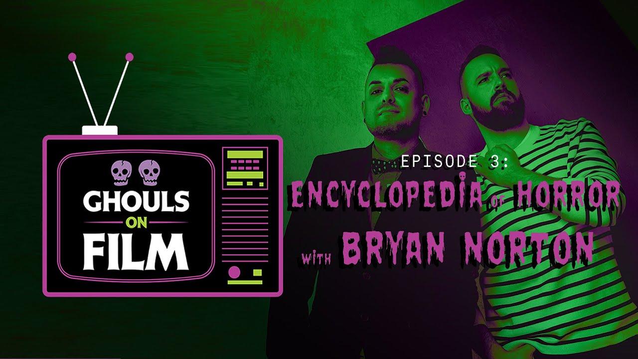 GHOULS ON FILM: Horror Encyclopedia w  Bryan Norton