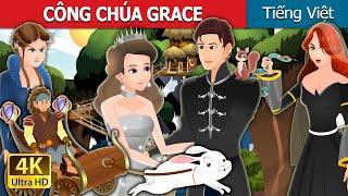 CÔNG CHÚA GRACE | Princess Grace Story | Truyện cổ tích việt nam