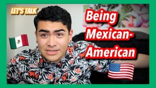 Let's Talk about Being Mexican American!