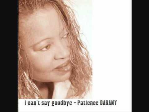 I can't say goodbye - Patience DABANY