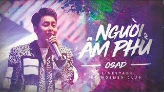 NGƯỜI ÂM PHỦ - OSAD   Live at Kingsman Club