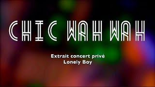 Chic Wah Wah Live (Lonely boy)