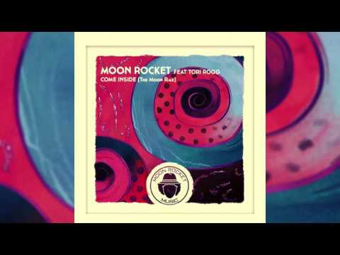 Moon Rocket _ Feat Tori Rogg _ Come Inside (The Moon Rmx)