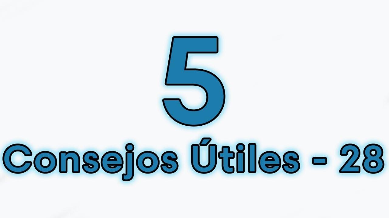 5 CONSEJOS ÚTILES 28