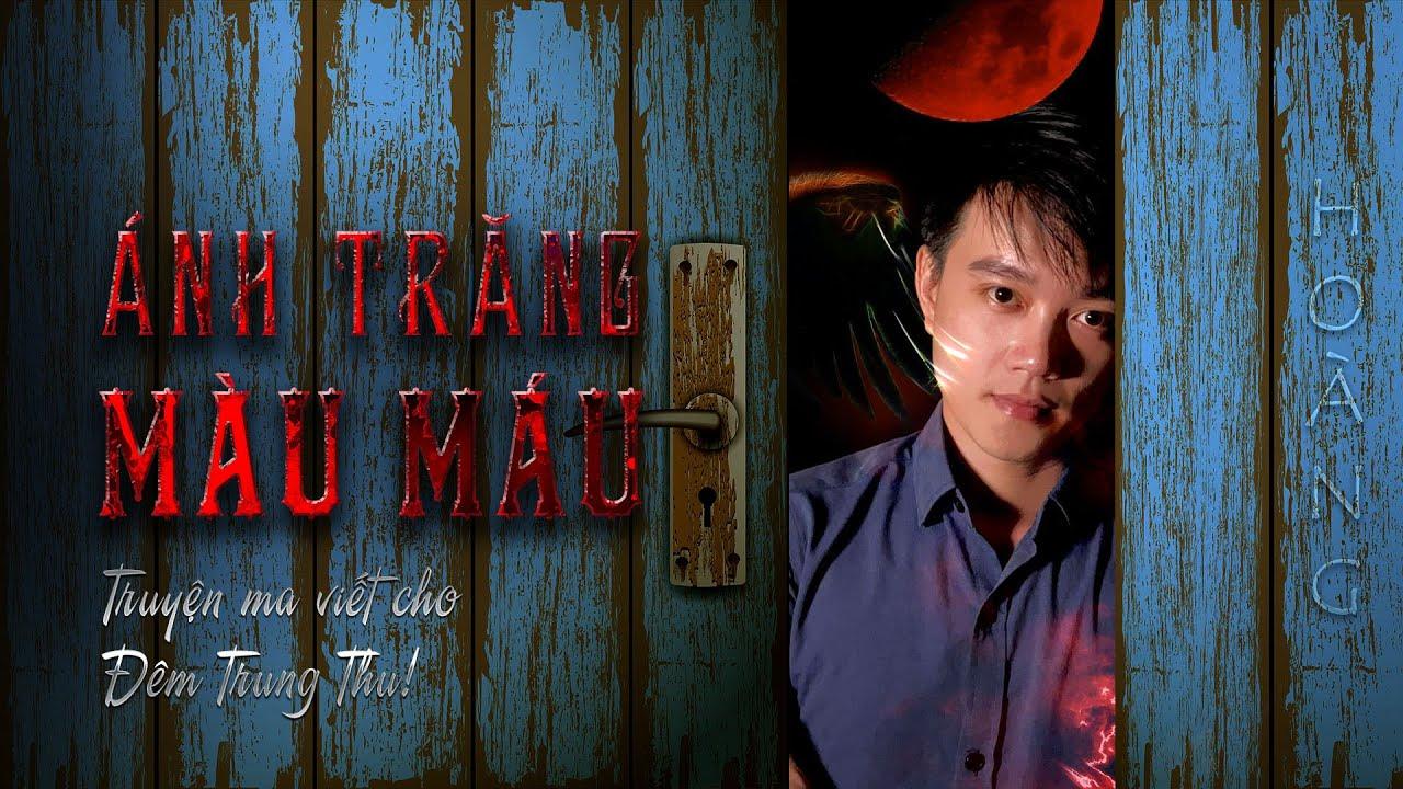 Truyện ma viết cho đêm Trung Thu: Ánh Trăng Màu Máu - Truyện ma hay Nguyễn Huy kể