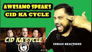 CID KA CYCLE | AWESAMO SPEAKS | Indian Reactions