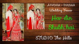 Har Din SHUBH Hai Wedding Terser ANKUSH + DIKSHA || Shoot - Govind Bisht [ STUDIO The Hills]