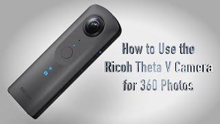 How to Use the Ricoh Theta V Camera  for 360 Photos