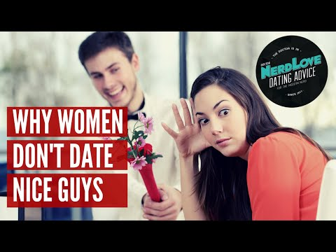 Why Women Don't Date Nice Guys | Paging Dr. NerdLove