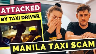 ATTACKED by Manila TAXI DRIVER - The MANILA TAXI SCAM