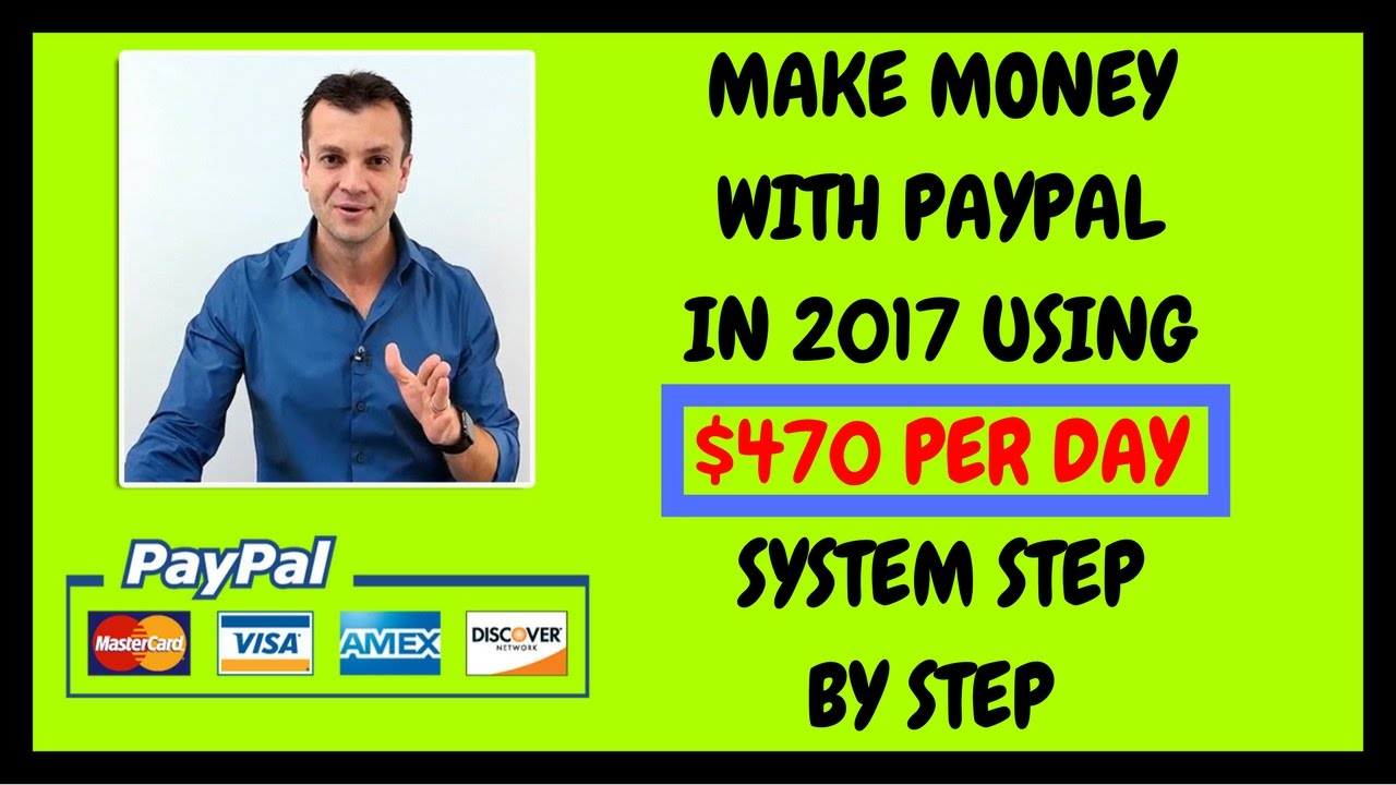 How To Make Money With Paypal $470 Per Day In 2017