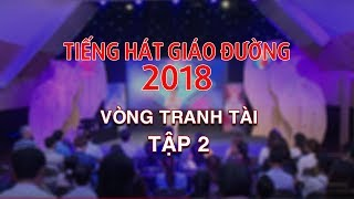 Tiếng Hát Giáo Đường 2018   Vòng Tranh Tài - Tập 2