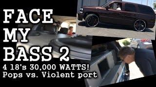 FACE MY BASS 2 - Pop's Glasses Blown Off - 4 18's 30,000 Watts - Tremendous BASS 189